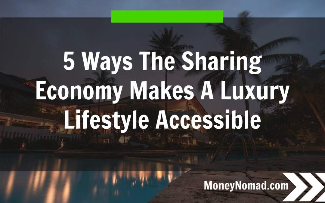 5 Ways The Sharing Economy Makes A Luxury Lifestyle Accessible