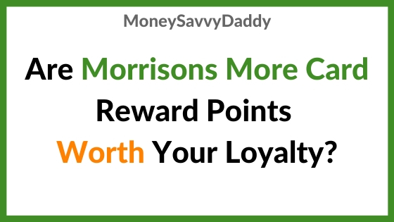Morrisons More Card Points Worth it?