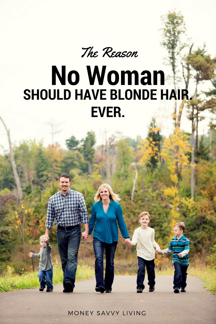 The Reason No Woman Should Have Blonde Hair.  Ever.  // Money Savvy Living