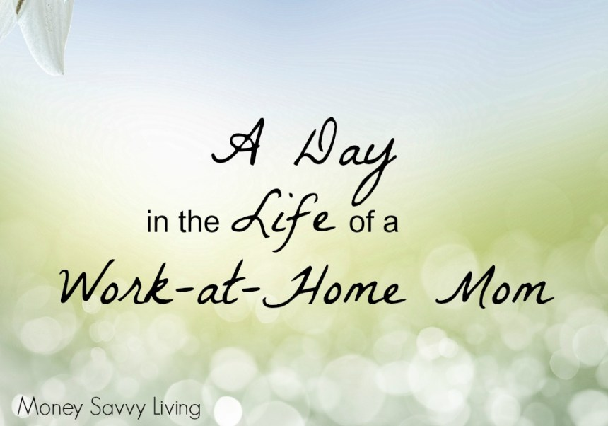 A Day in the Life of a Work at Home Mom | Money Savvy Living