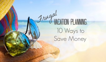 Frugal Vacation Planning: 10 Ways to Save Money on your next vacation. Are you looking to plan a vacation for your family and still stick to your budget? Follow these 10 tips to save money! #budgetvacation #frugaltravel #budgettravel #familyvacation