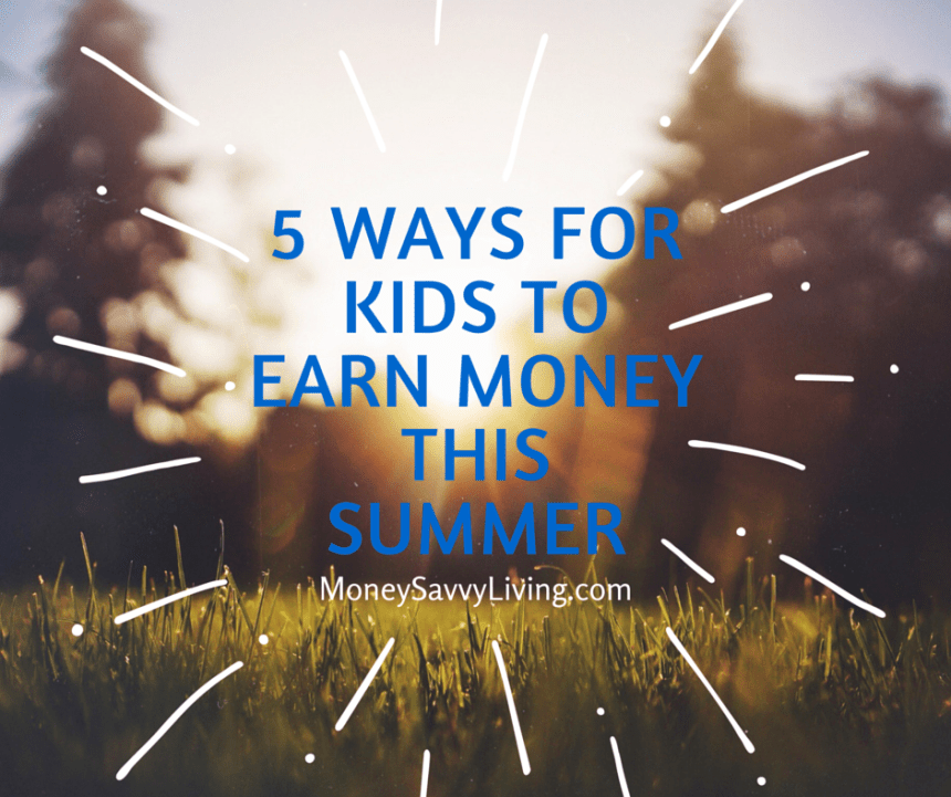 5 Ways for Kids to Earn Money this Summer | Money Savvy Living