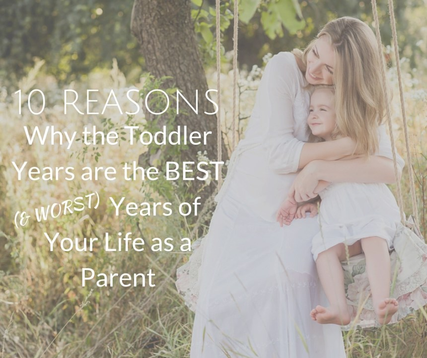 10 Reasons the Toddlers Years are the Best | Money Savvy Living