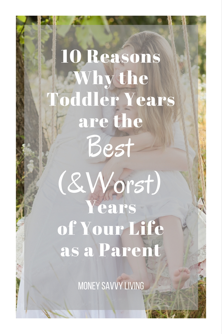 10 Reasons Why the Toddler Years are the Best (and Worst) Years of Your Life as a Parent // Money Savvy Living
