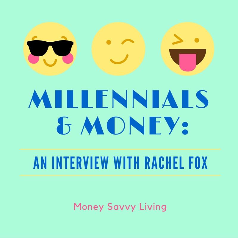 Millennials and Money: My Interview with Rachel Fox | Money Savvy Living