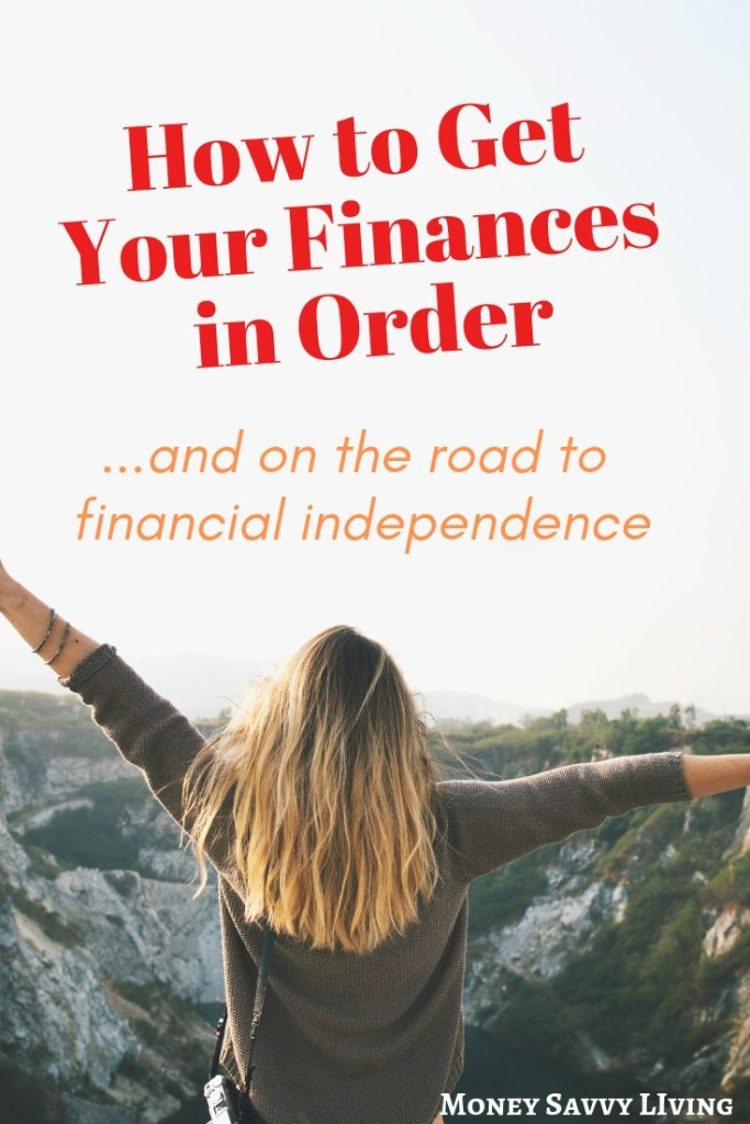 Get Your Finances in Order and on the Road to Financial Independence #moneysavvyliving #savemoney #moneysavingideas #moneysavingchallenge #save #money #budget #budgeting #personalfinance #finance