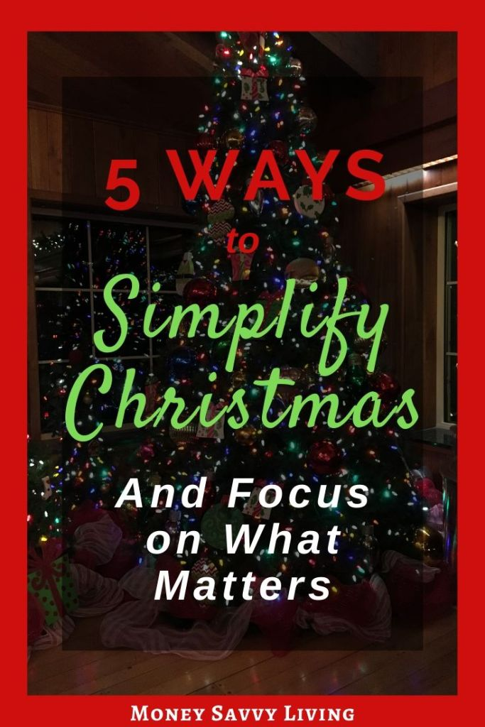 5 Ways to Simplify Christmas and Focus on What Matters Most #Christmas #simplifyChristmas #minimalistChristmas #truemeaningofChristmas