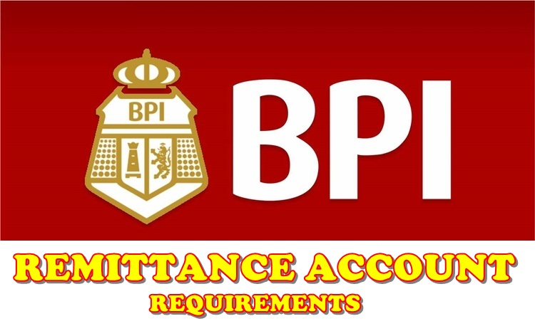 BPI REMITTANCE ACCOUNT Requirements