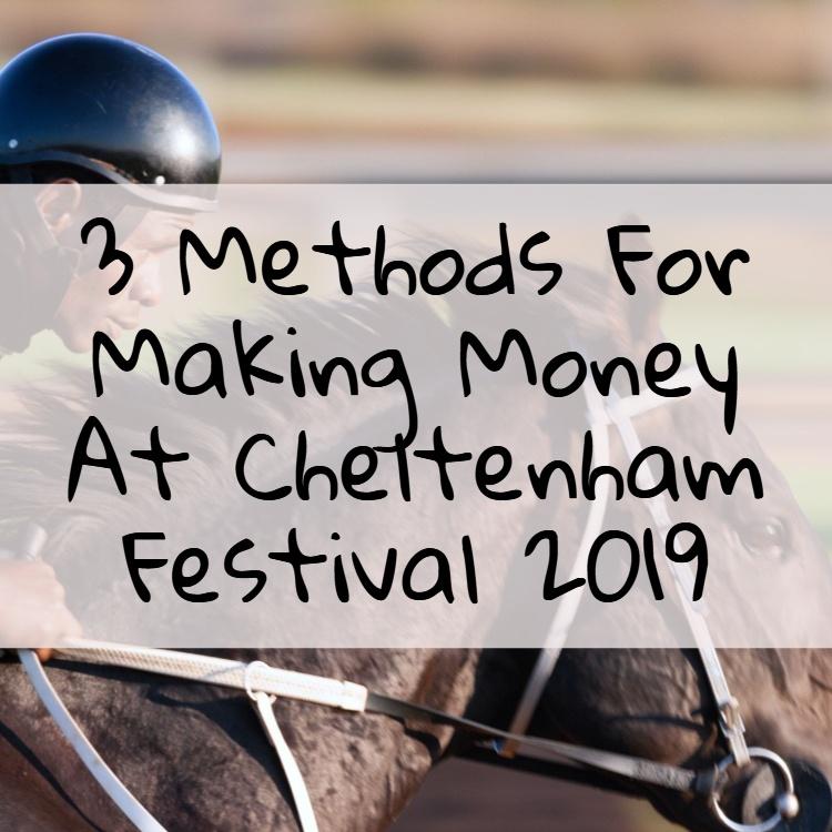 Three Methods For Making Money At Cheltenham Festival 2019