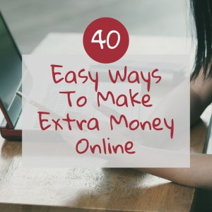 40 Easy Ways To Make Extra Money Online