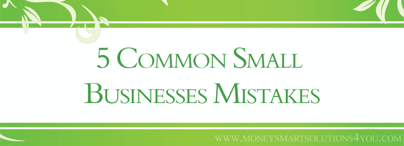 5 common small business mistakes