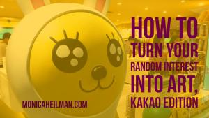 How to Turn Random Interest into Art title image with Kakao pop store in the background