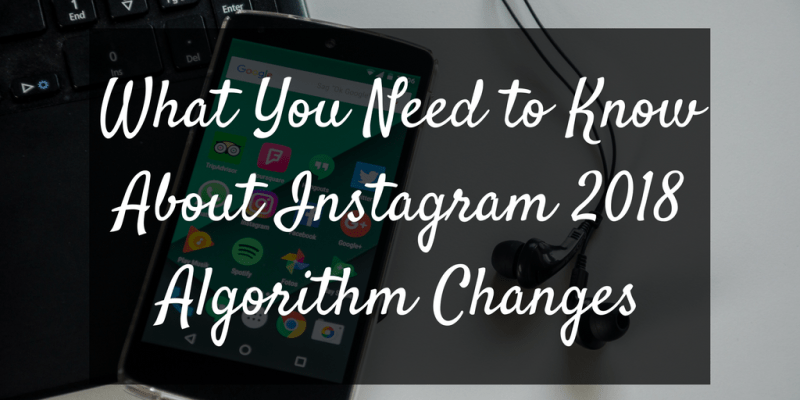 Instagram Algorithm Changes in 2018