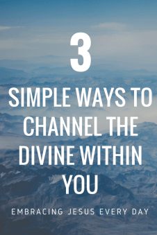 3 easy ways to channel the divine within you