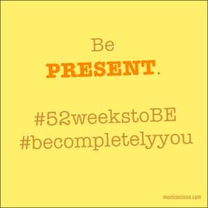 Week 4_Be Present