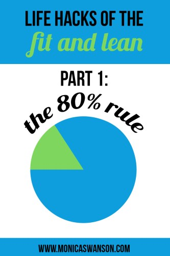 Life Hacks for the Lean and Fit.  Part I:  The 80% Rule