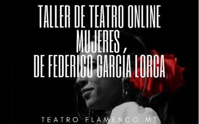 Taller de Teatro Lorquiano online. Las mujeres de Federico García Lorca y el amor. Tres mujeres: Doña Rosita, La Zapatera prodigiosa, Mariana Pineda.