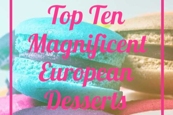 Top Ten Magnificent European Desserts