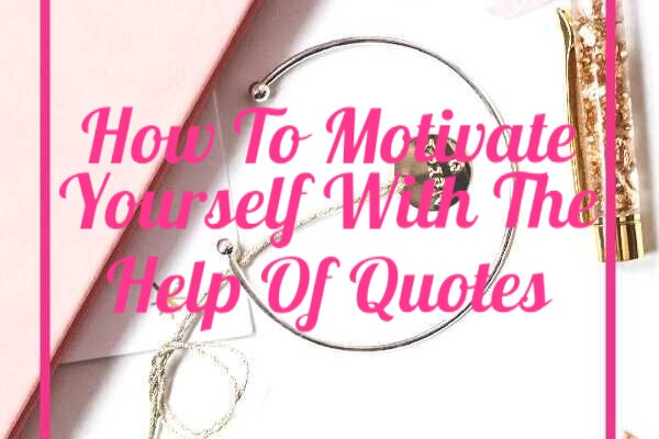 How To Motivate Yourself With The Help Of Quotes
