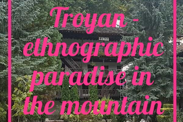 Troyan – ethnographic paradise in the mountain