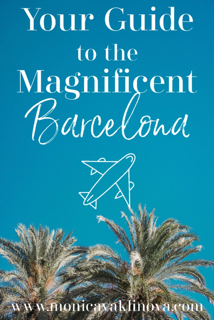 your guide to the magnificent barcelona