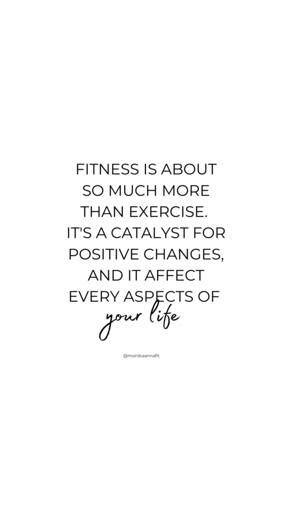 Fitness is about so much more than exercise. It's a catalyst for positive changes, and it affect every aspects of your life.