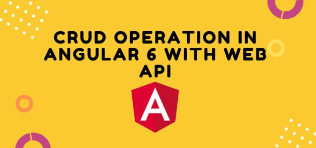 CRUD Operation In Angular 6 With Web API