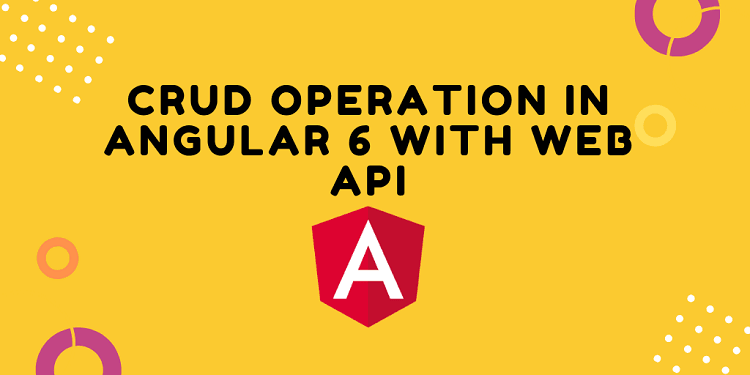 CRUD Operation In Angular 6 With Web API
