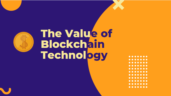 The Value of Blockchain Technology