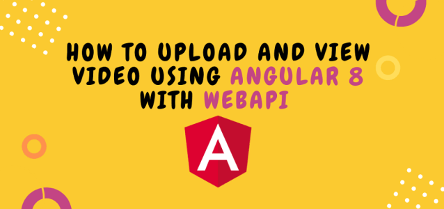 How to Upload Video using Angular 8 with WebAPI