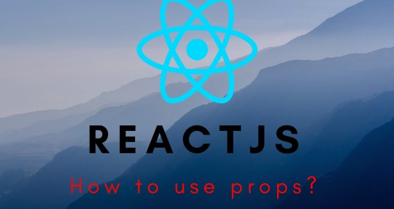 React JS – How to use Props?