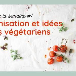 Menu de la semaine #1 : batchcooking et organisation (végétarien, sans gluten)