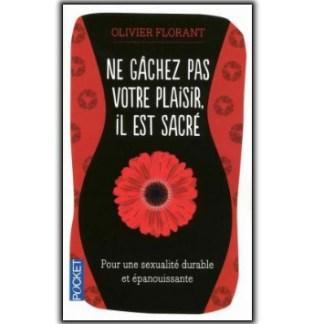 Ne gâchez pas votre plaisir, il est sacré - Olivier Florant - Livre