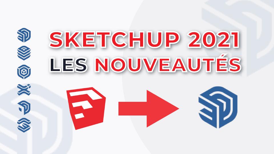 Les nouveautés SketchUp et Layout version 2021.1