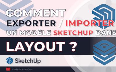 Comment exporter / importer un modèle SketchUp dans Layout ?