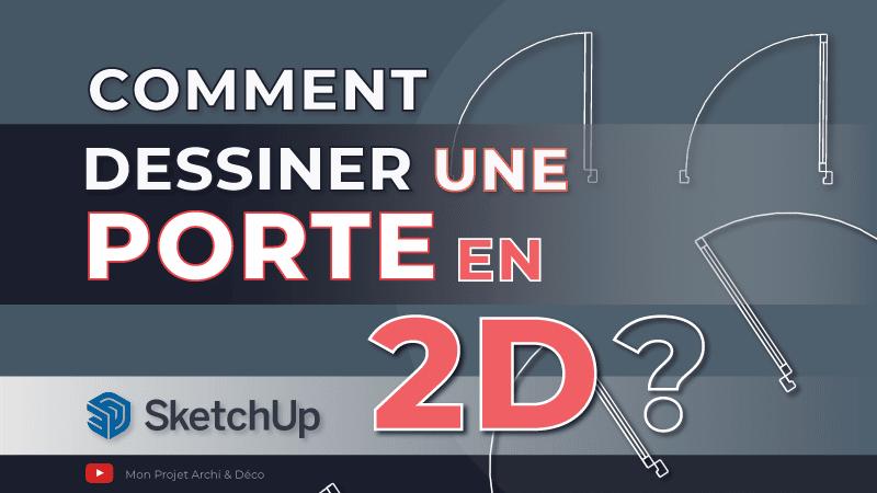 comment dessiner une porte en 2D avec SketchUp ?