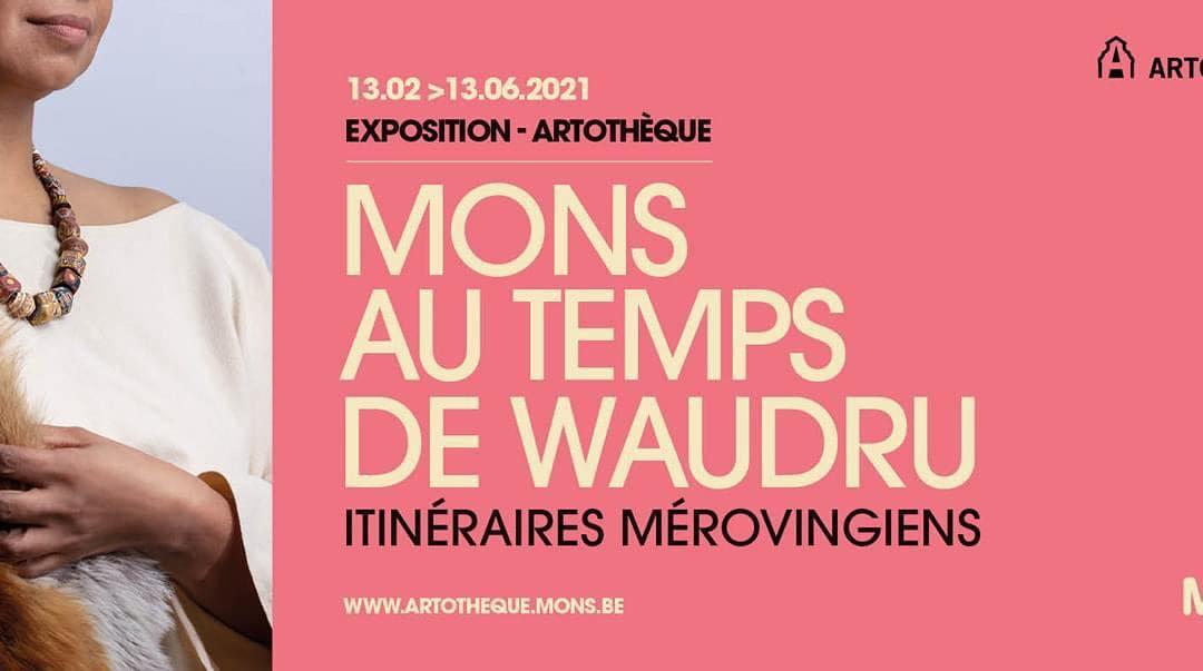 Expo Mons au temps de Waudru. Itinéraires Mérovingiens à l'Arthotèque Mons