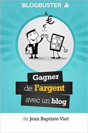 Blogbuster (Gagner de l'argent avec un blog) - Jean-Baptiste Viet