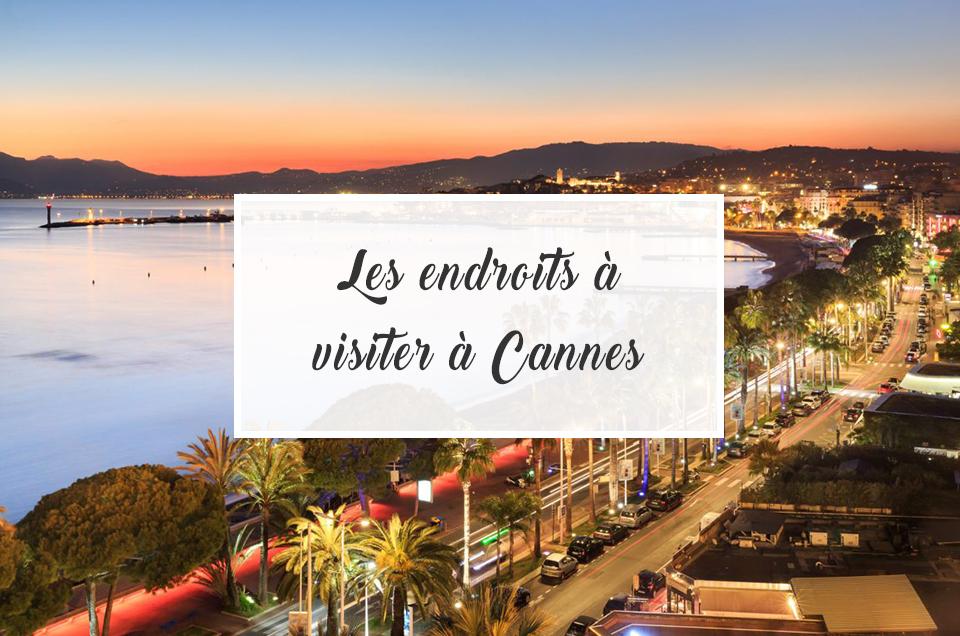 Les endroits à visiter à Cannes - Festival de Cannes 2017