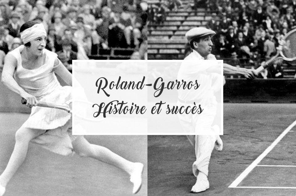 Roland-Garros : Histoire et succès