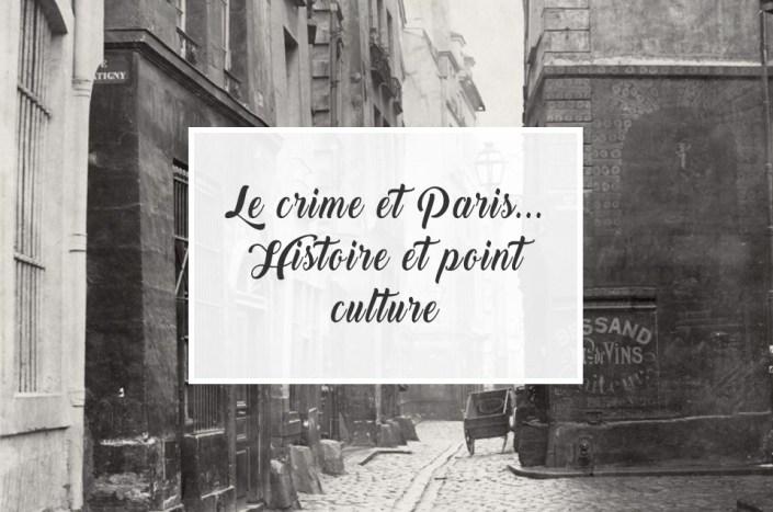 Le crime et Paris... Histoire et point culture !