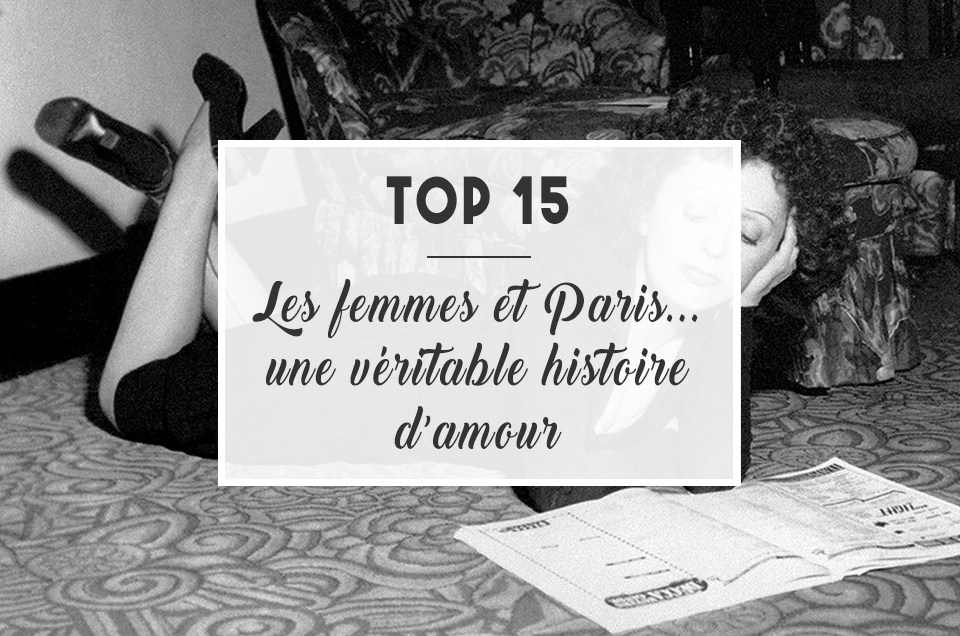 TOP 15 : Les femmes et Paris... Une véritable histoire d'amour