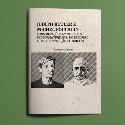 Judith Butler & Michel Foucault: Considerações em torno da Performatividade, do Discurso e da Constituição do Sujeito.