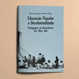 Educação popular e decolonialidade: pedagogias de resistência em Abya Yala