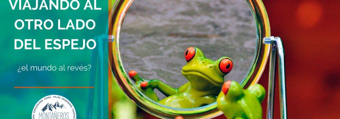 Viajando al otro lado del espejo (¿El mundo al revés?)