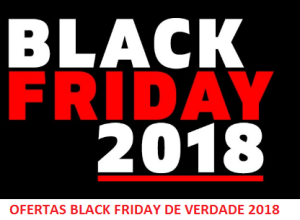 OFERTAS BLACK FRIDAY DE VERDADE 2018