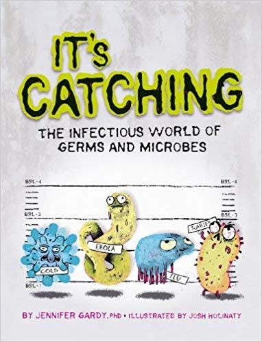 It's Catching-The Infectious World of Germs and Microbes