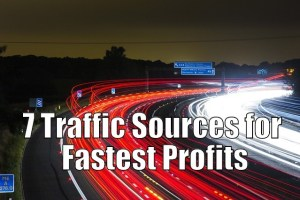 7 Traffic Sources for Fastest Profits