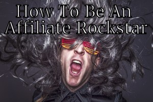 How To Be An Affiliate Rockstar