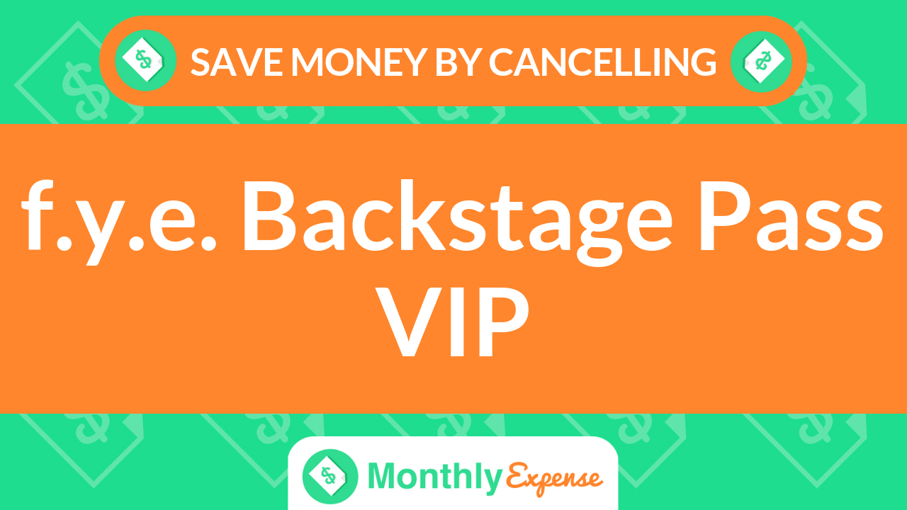 Save Money By Cancelling f y e  Backstage Pass VIP – Monthly